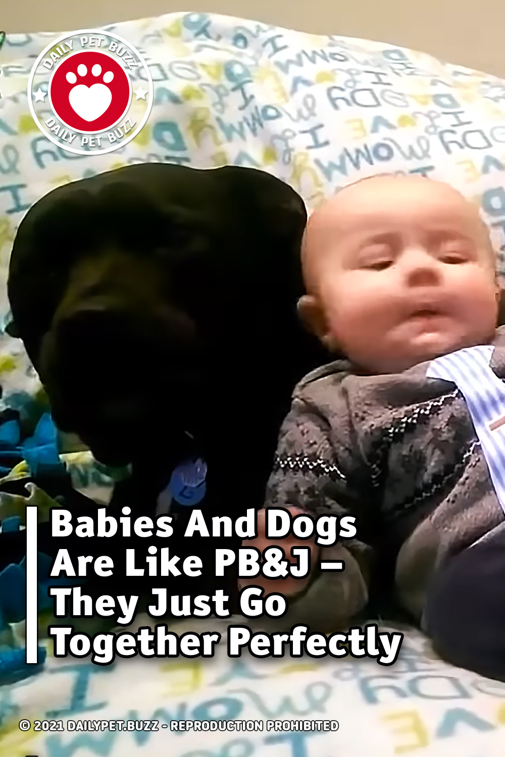 Babies And Dogs Are Like PB&J - They Just Go Together Perfectly