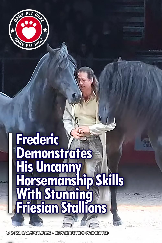 Frederic Demonstrates His Uncanny Horsemanship Skills With Stunning Friesian Stallions