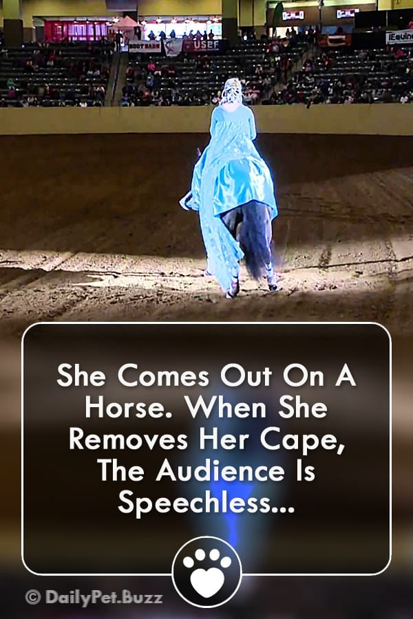 She Comes Out On A Horse. When She Removes Her Cape, The Audience Is Speechless...