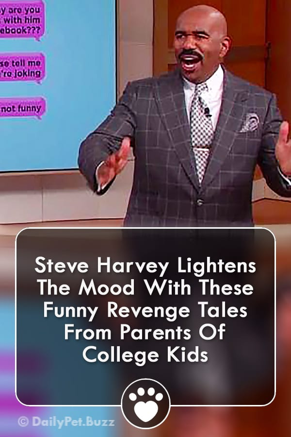 Steve Harvey Lightens The Mood With These Funny Revenge Tales From Parents Of College Kids