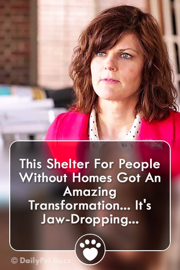 This Shelter For People Without Homes Got An Amazing Transformation... It\'s Jaw-Dropping...
