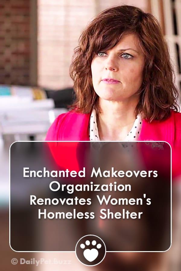Enchanted Makeovers Organization Renovates Women\'s Homeless Shelter