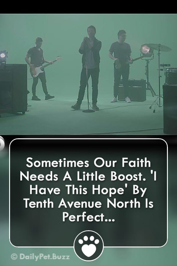 Sometimes Our Faith Needs A Little Boost. \'I Have This Hope\' By Tenth Avenue North Is Perfect...