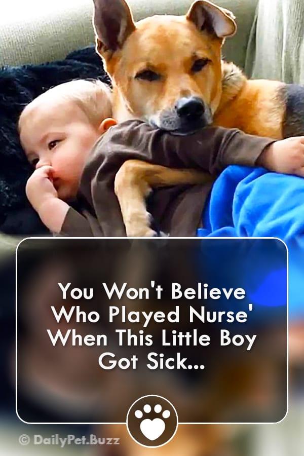 You Won\'t Believe Who Played Nurse\' When This Little Boy Got Sick...