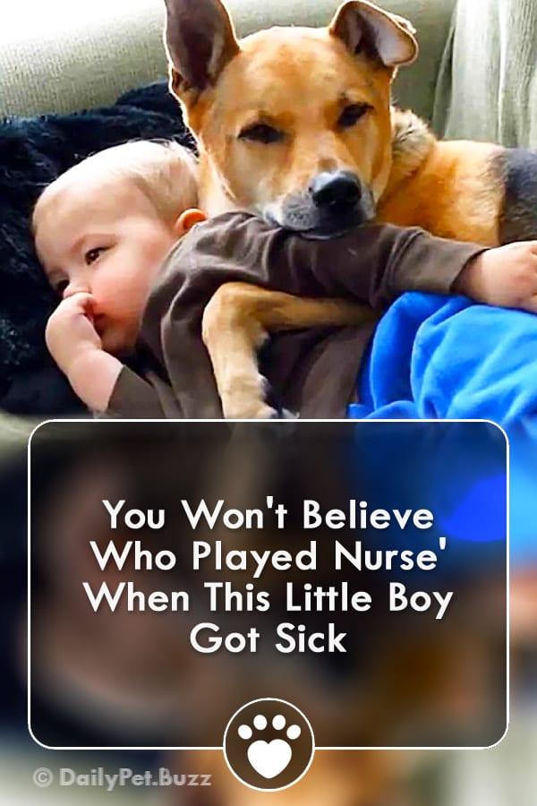 You Won\'t Believe Who Played Nurse\' When This Little Boy Got Sick