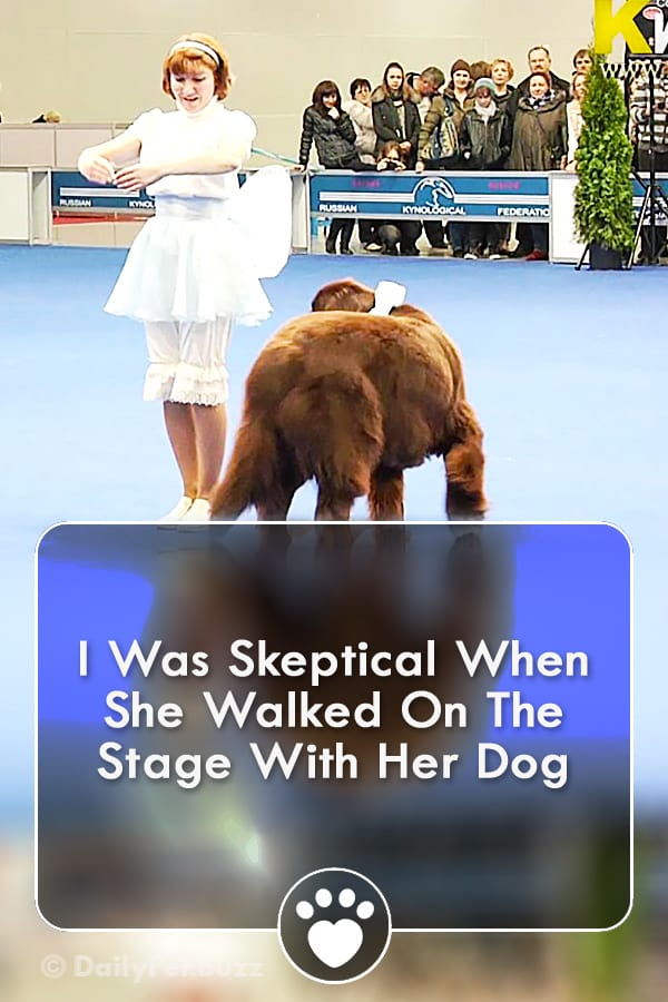 I Was Skeptical When She Walked On The Stage With Her Dog