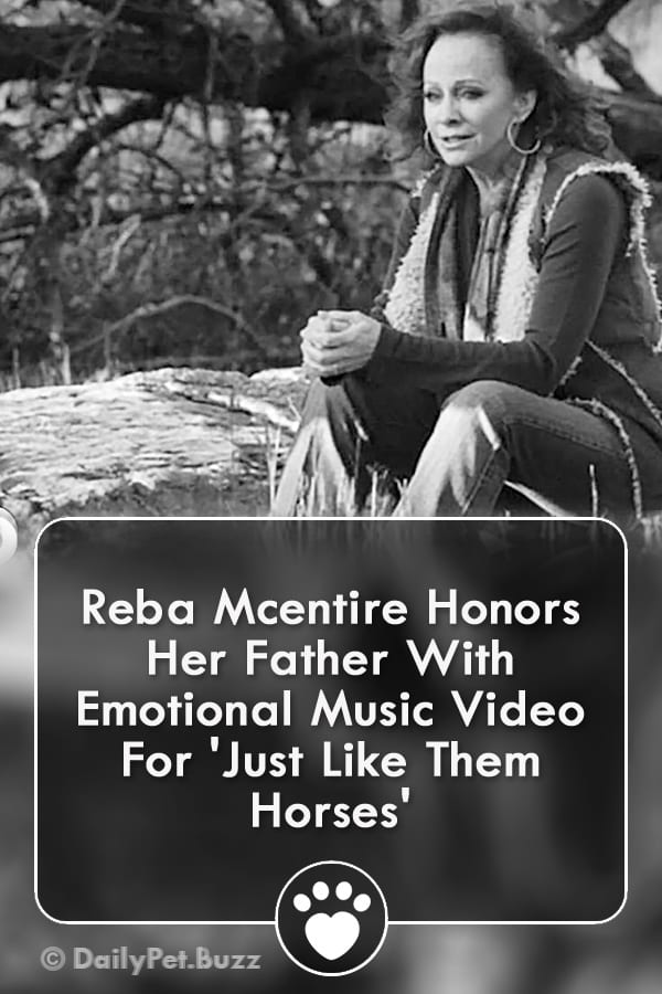 Reba Mcentire Honors Her Father With Emotional Music Video For \'Just Like Them Horses\'
