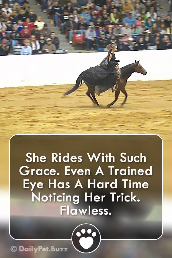 She Rides With Such Grace. Even A Trained Eye Has A Hard Time Noticing Her Trick. Flawless.