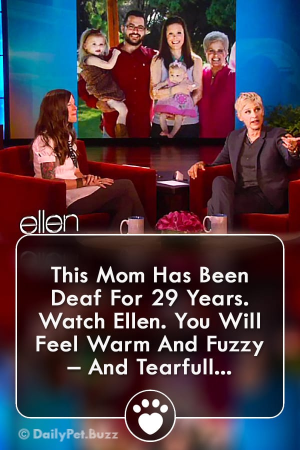This Mom Has Been Deaf For 29 Years. Watch Ellen. You Will Feel Warm And Fuzzy – And Tearfull...