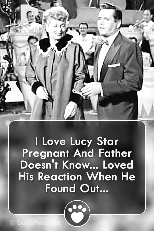 I Love Lucy Star Pregnant And Father Doesn\'t Know... Loved His Reaction When He Found Out...