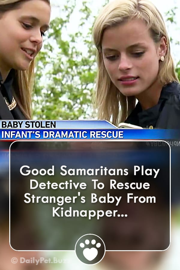 Good Samaritans Play Detective To Rescue Stranger\'s Baby From Kidnapper...
