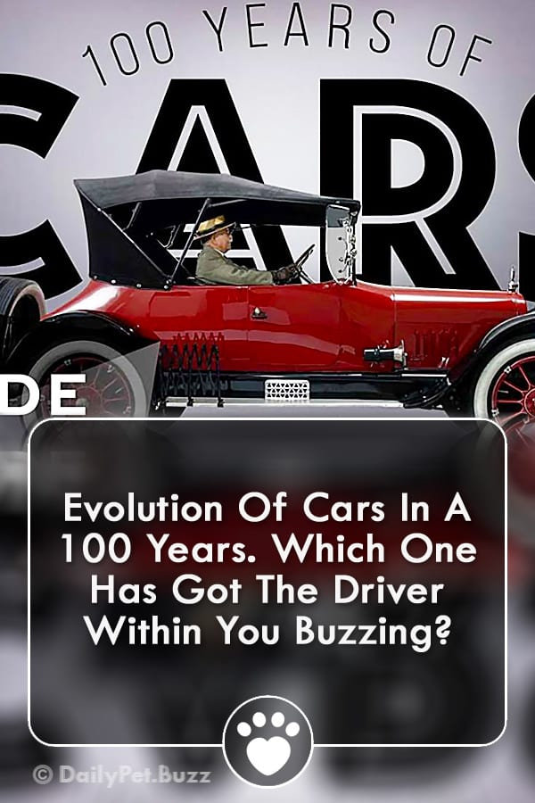 Evolution Of Cars In A 100 Years. Which One Has Got The Driver Within You Buzzing?