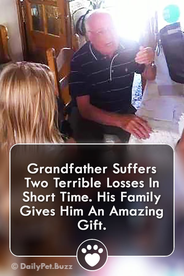 Grandfather Suffers Two Terrible Losses In Short Time. His Family Gives Him An Amazing Gift.