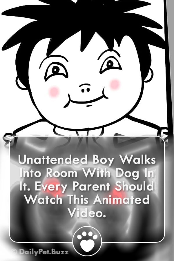 Unattended Boy Walks Into Room With Dog In It. Every Parent Should Watch This Animated Video.