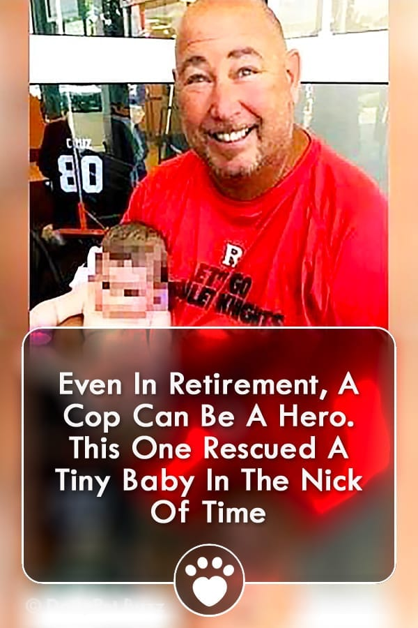 Even In Retirement, A Cop Can Be A Hero. This One Rescued A Tiny Baby In The Nick Of Time