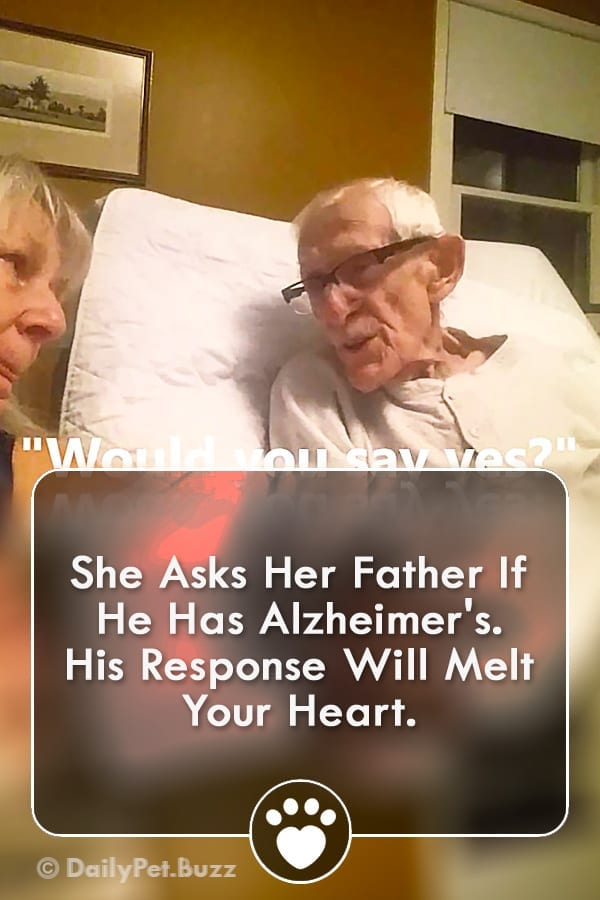 She Asks Her Father If He Has Alzheimer\'s. His Response Will Melt Your Heart.