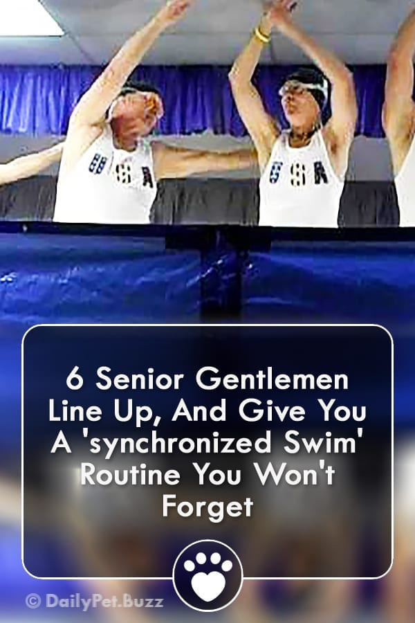 6 Senior Gentlemen Line Up, And Give You A \'synchronized Swim\' Routine You Won\'t Forget