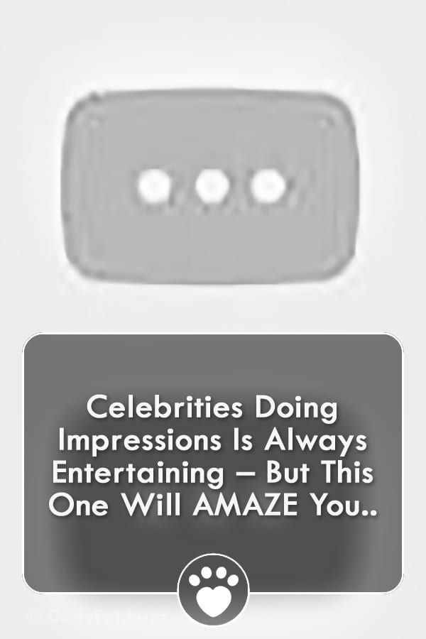 Celebrities Doing Impressions Is Always Entertaining – But This One Will AMAZE You..