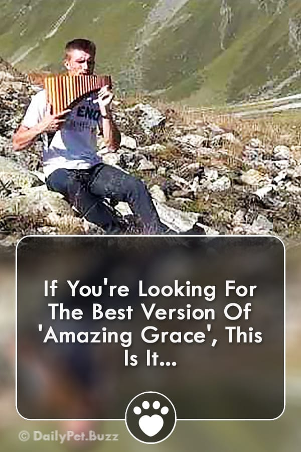 If You\'re Looking For The Best Version Of \'Amazing Grace\', This Is It...
